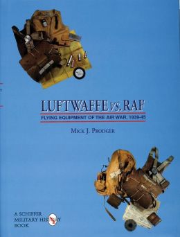 Luftwaffe vs. RAF: Flying Equipment of the Air War, 1939-45