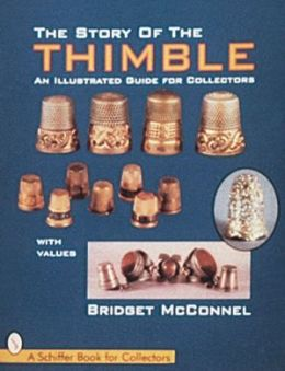 The Story of the Thimble: An Illustratied Guide for Collectors, with Values