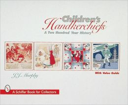 Children's Handkerchiefs: A Two Hundred Year History