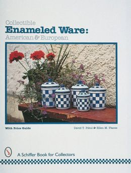 Collectible Enameled Ware: American and European