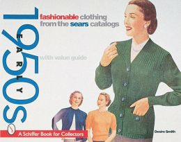 Fashionable Clothing From the Sears Catalogs: Early 1950s with Value Guide