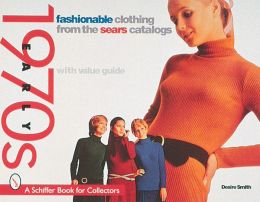 Fashionable Clothing: From the Sears Catalogs - Early 1970s