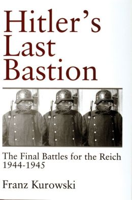 Hitler's Last Bastion: The Final Battles for the Reich, 1944-1945