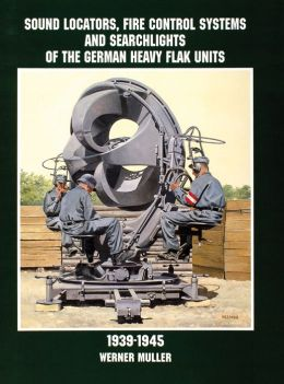 Sound Locators, Fire Control Systems and Searchlights of the German Heavy Flak Units, 1939-1945