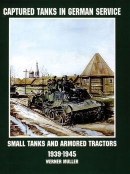 Captured Tanks in German Service: Small Tanks and Armored Tractors