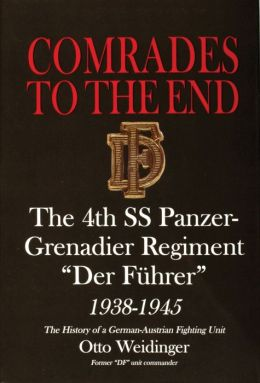 Comrades to the End: The 4th SS Panzer-Grenadier Regiment Der Fuhrer 1938-1945