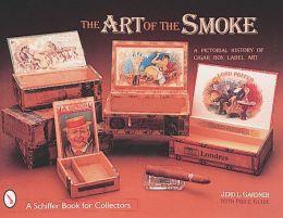Art of the Smoke: A Pictorial History of Cigar Box Lables with Price Guide