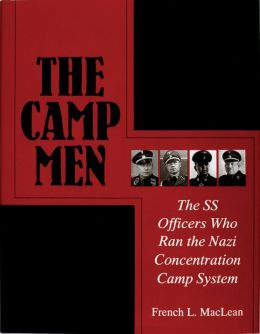 The Camp Men: The SS Officers Who Ran the Nazi Concentration Camp System