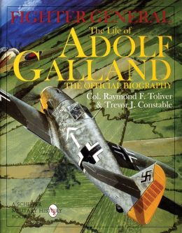 Fighter General: The Life of Adolf Galland, the Official Biography