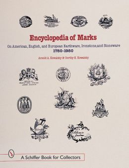 Encyclopedia of American, English, and European Earthenware, Ironstone, Stoneware, 1780-1980: Makers, Marks, and Patterns in Blue and White, Historic Blue, Flow Blue, Mulberry, Romantic Transferware, Tea Leaf, and White Ironstone