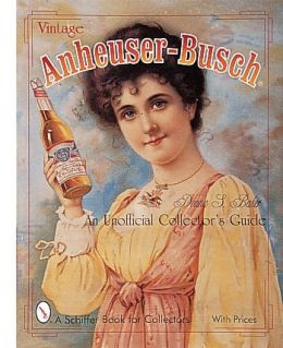 Vintage Anheuser-Busch: An Unofficial Collector's Guide