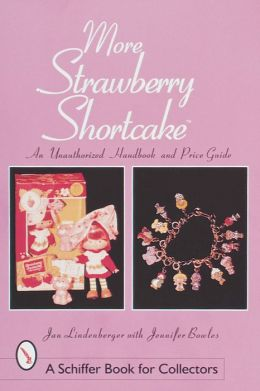 More Strawberry Shortcake: An Unauthorized Handbook and Price Guide
