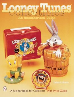 Looney Tunes Collectibles: Unauthorized Guide