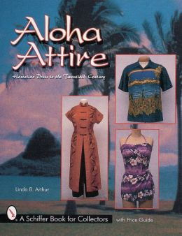 Aloha Attire: Hawaiian Dress in the Twentieth Century