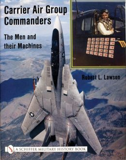 Carrier Air Group Commanders: Men and Their Machines