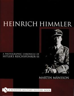 Heinrich Himmler: A Photographic Chronicle of Hitler's Reichsfuhrer