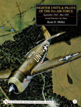 Fighter Units and Pilots of the 8th Air Force September 1942 - May 1945: Volume 2 Aerial Victories - Ace Data (Schiffer Military History Book Series)