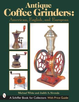 Antique Coffee Grinders: American, English, and European