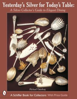 Yesterday's Silver for Today's Table: A Silver Collectors Guide to Elegant Dining