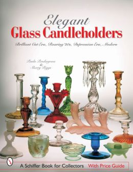 Elegant Glass Candleholders: Brilliant Cut Era, Roaring 20s, Depression Era, Modern