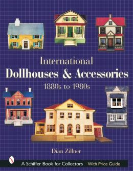 International Dollhouses and Accessories: 1880s to 1980s