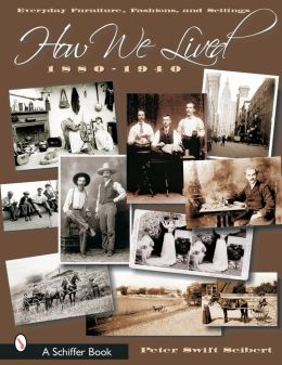 How We Lived: Everyday Furniture, Fashions, and Settings 1880-1940
