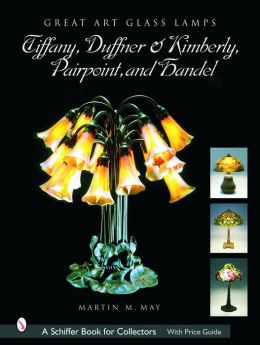 Great Art Glass Lamps: Tiffany, Duffner and Kimberly, Pairpoint, and Handel