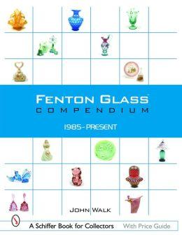 Fenton Glass Compendium, 1985-2001