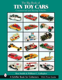 Big Book of Tin Toy Cars: Commercial and Racing Vehicles