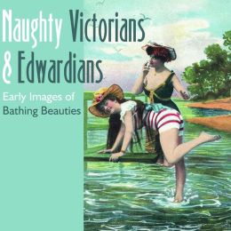 Naughty Victorians and Edwardians: Early Images of Bathing Beauties