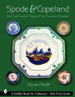 Spode and Copeland: Over Two Hundred Years of Fine China and Porcelain