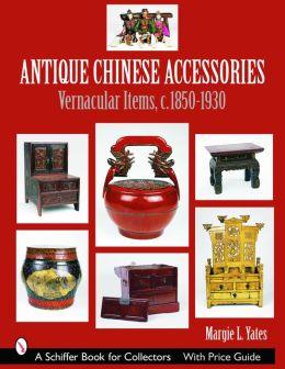 Antique Chinese Accessories: Vernacular Items, C. 1850-1930