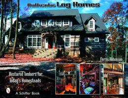 Authentic Log Houses: Restored Timbers for Today's Homesteads