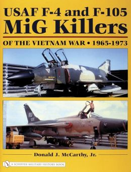 USAF F-4 and F-105 MIG Killers: Of the Vietnam War 1965-1973