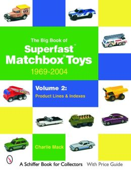 The Big Book of Matchbox Superfast Toys: Product Lines and Indexes: 1969-2004