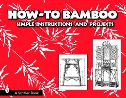 How-to Bamboo: Simple Instructions and Projects
