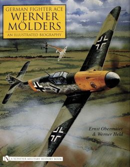 German Fighter Ace Werner Molders: An Illustrated Biography