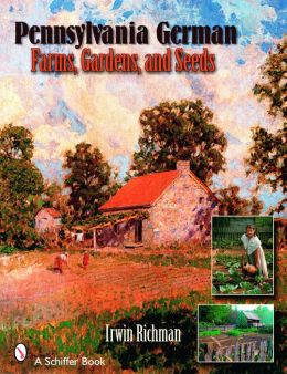 Pennsylvania German Farms, Gardens, and Seeds: Landis Valley in Four Centuries