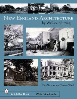 New England Architecture: By Wallace Nutting