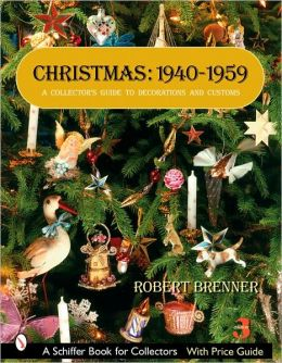 Christmas, 1940-1959: A Collector's Guide to Decorations and Customs (Revised and Expanded 3rd Edition)