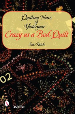 Quilting News of Yesteryear: Crazy as a Bed Quilt