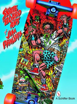 Skate Board Art of Jim Phillips
