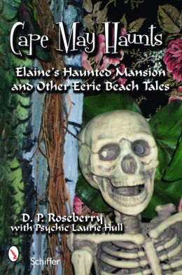 Cape May Haunts: Elaine's Haunted Mansion and Other Eerie Beach Tales