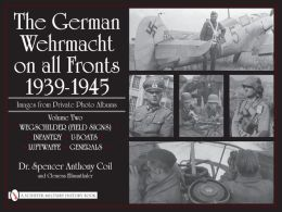 The German Wehrmacht on all Fronts 1939-1945, Images from Private Photo Albums Vol. 2: Wegschilder (Field Signs), Infantry, U-Boats, Luftwaffe, Generals