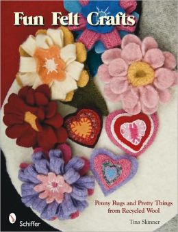 Fun Felt Crafts: Penny Rugs & Pretty Things from Recycled Wool