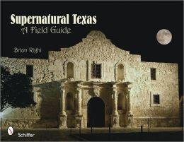 Supernatural Texas: A Field Guide
