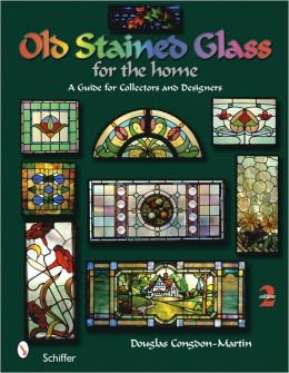 Old Stained Glass for the Home: A Guide for collectors and Designers