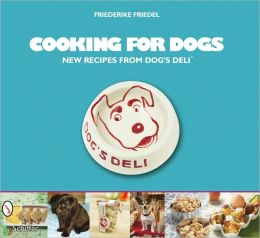 Cooking for Dogs New Recipes from Dog's Deli
