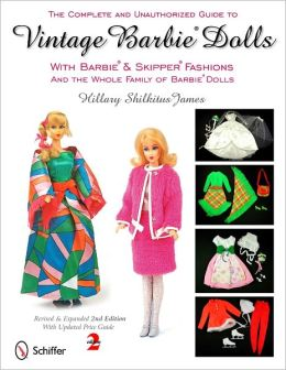 The Complete & Unauthorized Guide to Vintage Barbie Dolls With Barbie & Skipper Fashions and the Whole Family of Barbie Dolls