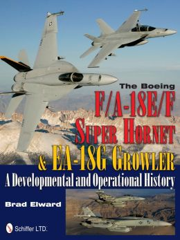 The Boeing F/A-18E/F Super Hornet & EA-18G Growler: A Developmental and Operational History